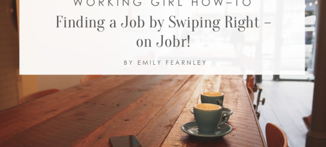Working Girl How-To: Finding a Job By Swiping Right on Jobr!