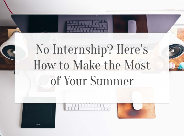 No Internship? Here's How to Make the Most Out of Your Summer
