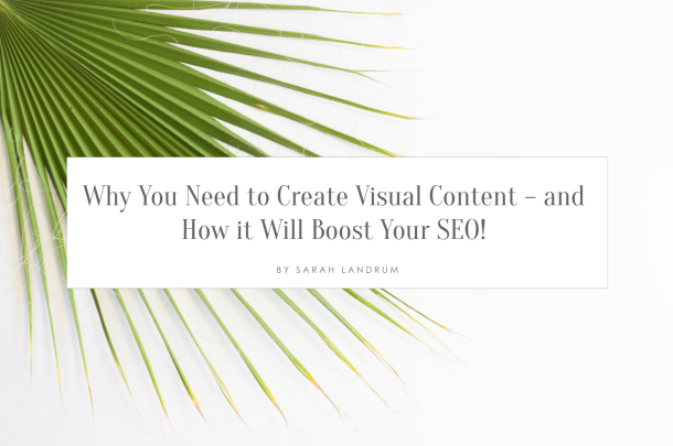 Why You Need to Create Visual Content – and How it Will Boost Your SEO!