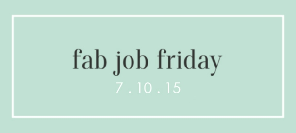 Fab Job Friday: 7.10.15