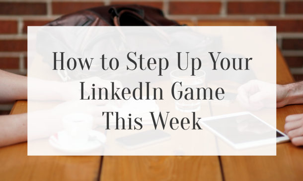 That Working Girl: How to Step Up Your LinkedIn Game This Week