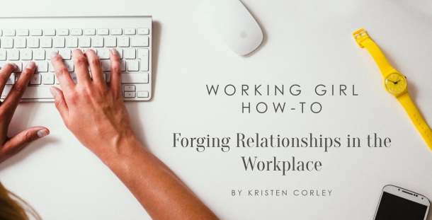 Working Girl How-To- Forging Relationships in the Workplace