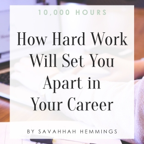 10,000 Hours: How Hard Work – Not Innate Talent – Will Set You Apart in Your Career