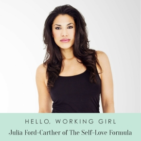 Hello, Working Girl: Julia Ford-Carther of The Self-Love Formula