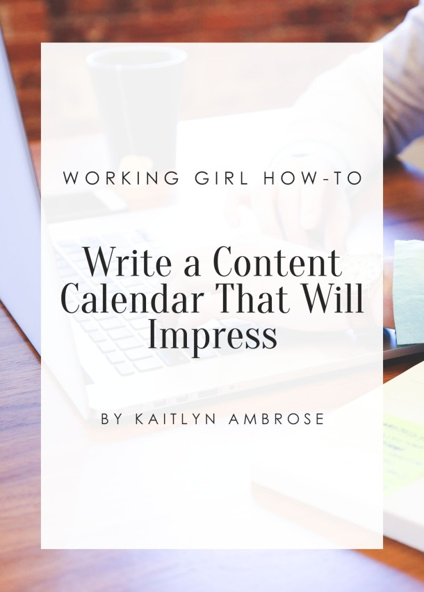 Working Girl How-To: Write a Content Calendar That Will Impress
