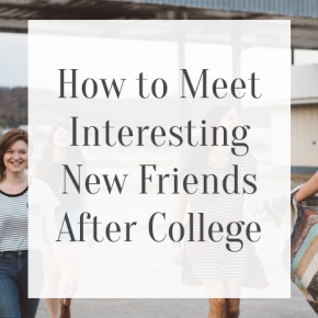 How to Meet Interesting New Friends After College