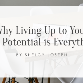 Why Living Up to Your Full Potential isEverything